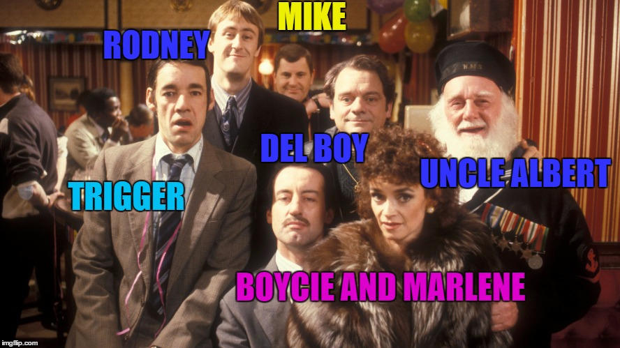 MIKE TRIGGER RODNEY DEL BOY UNCLE ALBERT BOYCIE AND MARLENE | made w/ Imgflip meme maker