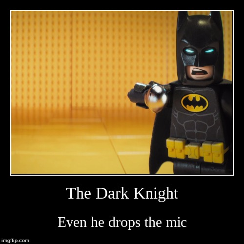 The Dark Knight drops | The Dark Knight | Even he drops the mic | image tagged in funny,demotivationals,batman,lego,lego batman | made w/ Imgflip demotivational maker