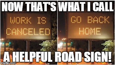 NOW THAT'S WHAT I CALL A HELPFUL ROAD SIGN! | made w/ Imgflip meme maker