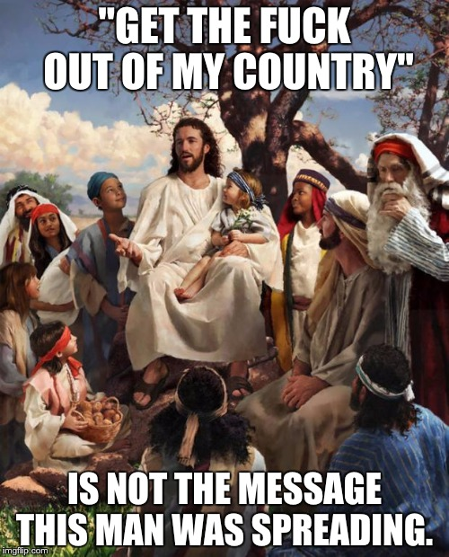 "Story Time Jesus | ""GET THE F**K OUT OF MY COUNTRY"" IS NOT THE MESSAGE THIS MAN WAS SPREADING. 
