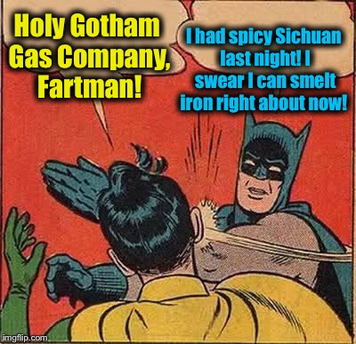 Fartman and Robin | Holy Gotham Gas Company, Fartman! I had spicy Sichuan last night! I swear I can smelt iron right about now! | image tagged in memes,batman slapping robin,evilmandoevil,funny | made w/ Imgflip meme maker