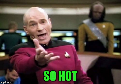 Picard Wtf Meme | SO HOT | image tagged in memes,picard wtf | made w/ Imgflip meme maker