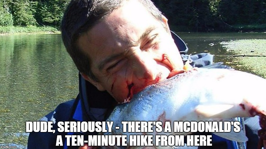DUDE, SERIOUSLY - THERE'S A MCDONALD'S A TEN-MINUTE HIKE FROM HERE | made w/ Imgflip meme maker