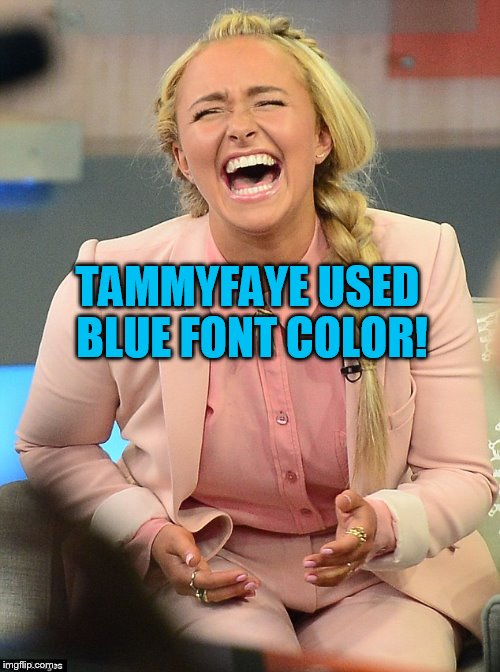 TAMMYFAYE USED BLUE FONT COLOR! | made w/ Imgflip meme maker
