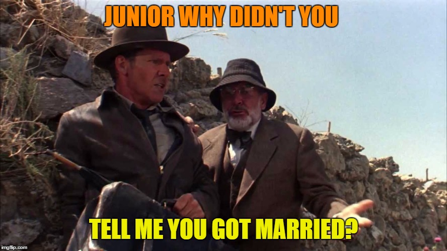 JUNIOR WHY DIDN'T YOU TELL ME YOU GOT MARRIED? | made w/ Imgflip meme maker