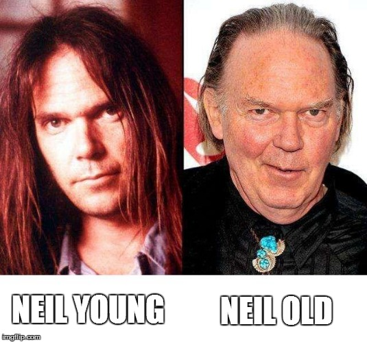 Old one...? | NEIL YOUNG NEIL OLD | image tagged in neil young | made w/ Imgflip meme maker