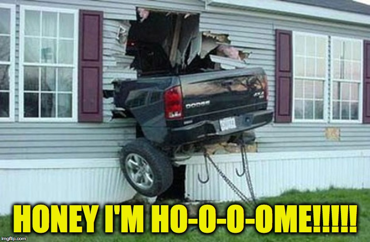 Home For Dinner | HONEY I'M HO-O-O-OME!!!!! | image tagged in hell of an entrance | made w/ Imgflip meme maker
