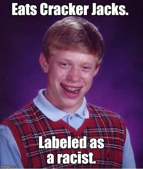 Bad Luck Brian Meme | Eats Cracker Jacks. Labeled as a racist. | image tagged in memes,bad luck brian | made w/ Imgflip meme maker