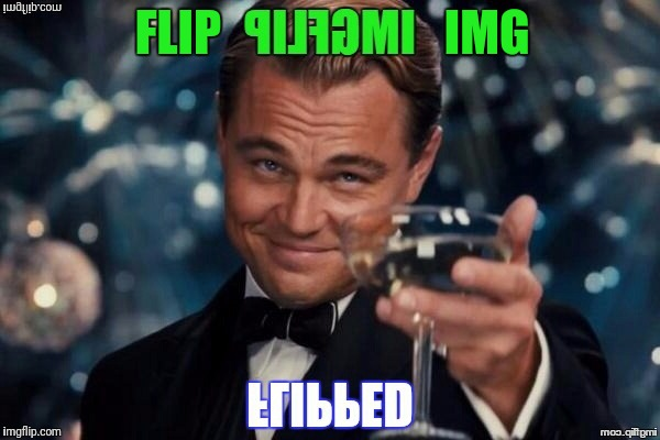 FLIP                       IMG | made w/ Imgflip meme maker