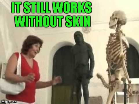IT STILL WORKS WITHOUT SKIN | made w/ Imgflip meme maker