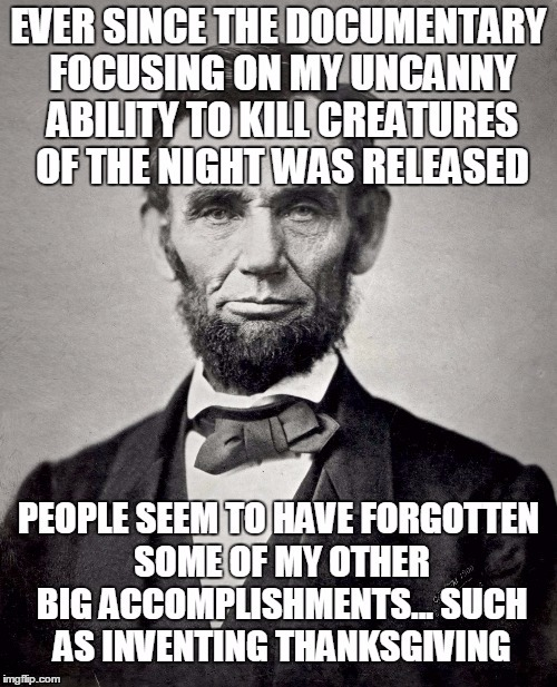 One of my first submissions - I doubt anyone saw it. | . | image tagged in memes,abraham lincoln,vampire,slayer,repost | made w/ Imgflip meme maker