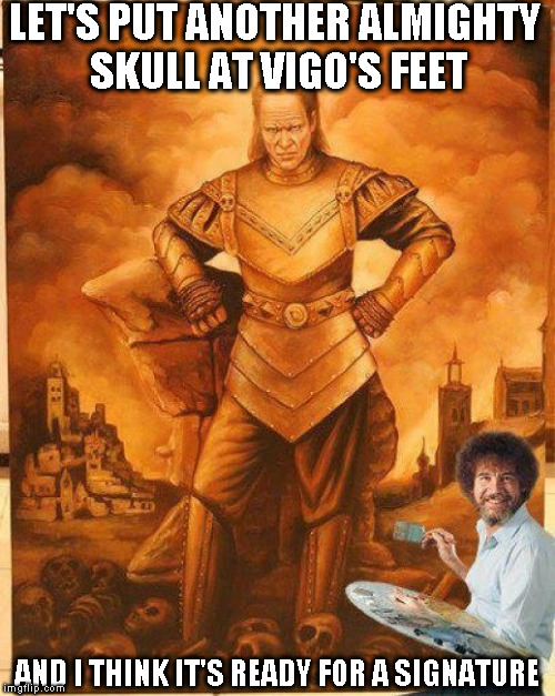 Old Bob paints up the Carpathian tyrant himself, Vigo - Bob Ross Week - April 3-9 A Lafonso Event | LET'S PUT ANOTHER ALMIGHTY SKULL AT VIGO'S FEET AND I THINK IT'S READY FOR A SIGNATURE | image tagged in memes,bob ross,bob ross week,ghostbusters 2,lafonso | made w/ Imgflip meme maker