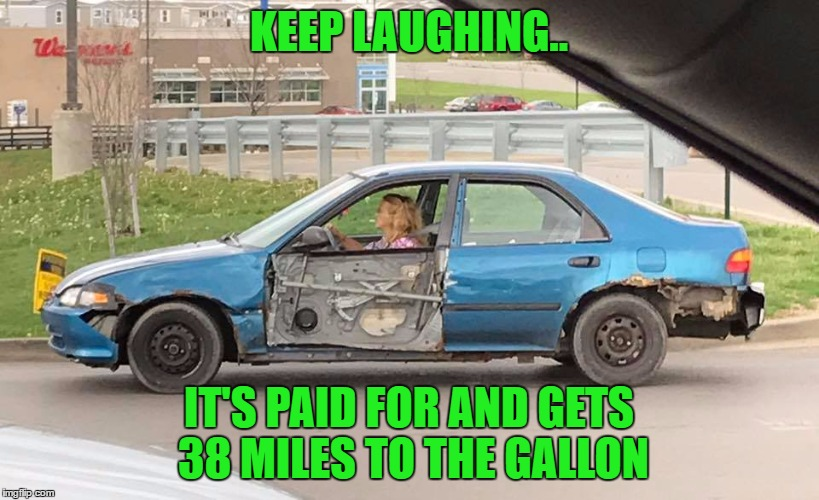 Another Bonus..Pretending You Are A Duke Boy When You Get In And Out | KEEP LAUGHING.. IT'S PAID FOR AND GETS 38 MILES TO THE GALLON | image tagged in memes,lynch1979,richmond kentucky real life car sighting,lol | made w/ Imgflip meme maker