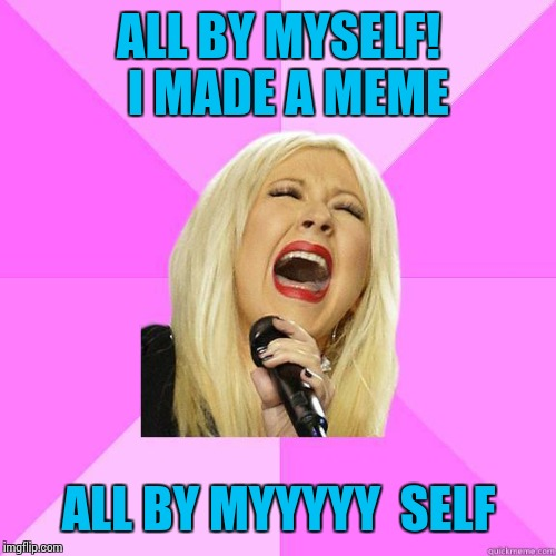karaoke | ALL BY MYSELF!  I MADE A MEME ALL BY MYYYYY  SELF | image tagged in karaoke | made w/ Imgflip meme maker