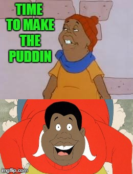 Hay Hay Hay | TIME TO MAKE THE PUDDIN | image tagged in fat albert | made w/ Imgflip meme maker