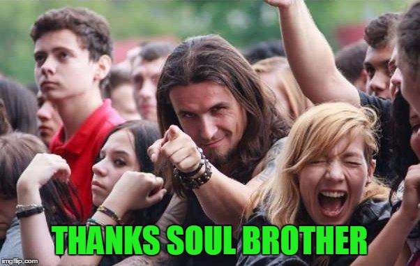 THANKS SOUL BROTHER | made w/ Imgflip meme maker