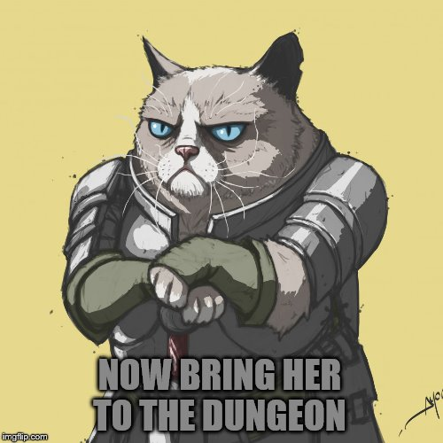 NOW BRING HER TO THE DUNGEON | made w/ Imgflip meme maker