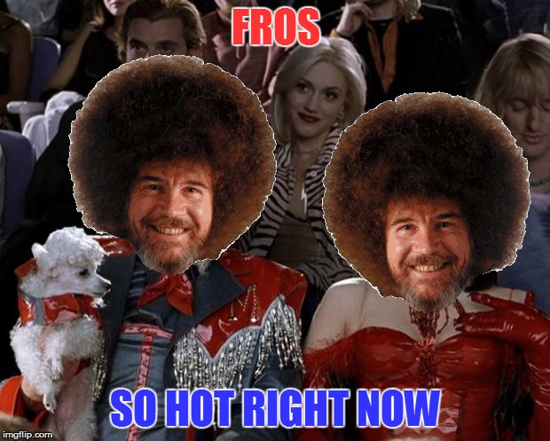FROS SO HOT RIGHT NOW | made w/ Imgflip meme maker