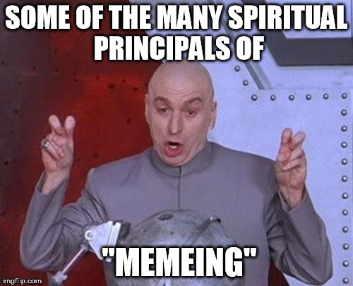"Dr Evil Laser Meme | SOME OF THE MANY SPIRITUAL PRINCIPALS OF ""MEMEING"" 