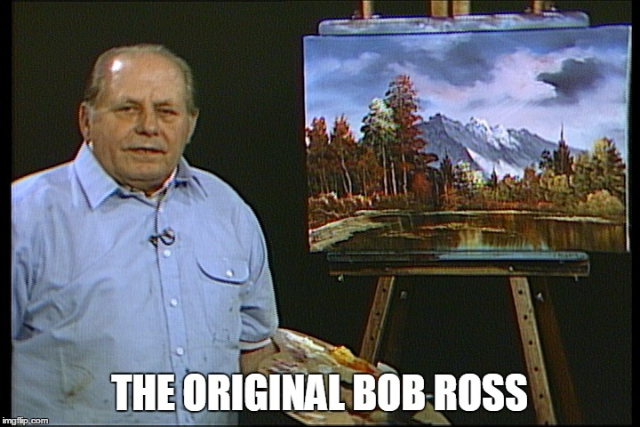 Bob Ross Week featuring Bill Alexander | THE ORIGINAL BOB ROSS | image tagged in memes,bob ross week | made w/ Imgflip meme maker
