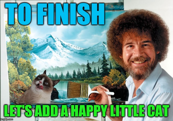 Happy Little Cat - Bob Ross Week | TO FINISH LET'S ADD A HAPPY LITTLE CAT | image tagged in bob ross week,bob ross,painting,grumpy cat,cats,memes | made w/ Imgflip meme maker