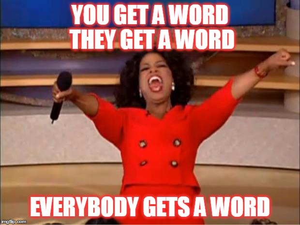 Oprah You Get A Meme | YOU GET A WORD THEY GET A WORD EVERYBODY GETS A WORD | image tagged in memes,oprah you get a | made w/ Imgflip meme maker