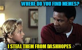 WHERE DO YOU FIND MEMES? I STEAL THEM FROM DASHHOPES | made w/ Imgflip meme maker