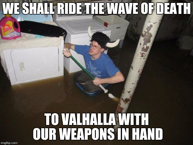 Laundry Viking | WE SHALL RIDE THE WAVE OF DEATH TO VALHALLA WITH OUR WEAPONS IN HAND | image tagged in memes,laundry viking | made w/ Imgflip meme maker