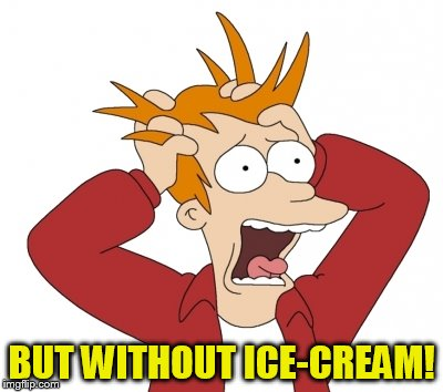 BUT WITHOUT ICE-CREAM! | made w/ Imgflip meme maker
