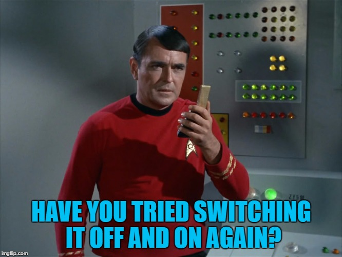 Scotty gets a new role... :) | HAVE YOU TRIED SWITCHING IT OFF AND ON AGAIN? | image tagged in scotty,memes,star trek,tv,it support,technology | made w/ Imgflip meme maker