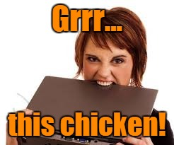 Grrr... this chicken! | made w/ Imgflip meme maker