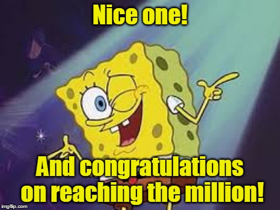 Nice one! And congratulations on reaching the million! | made w/ Imgflip meme maker