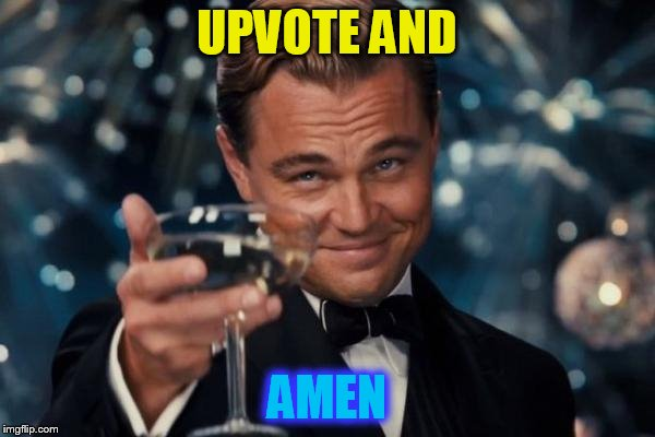 Leonardo Dicaprio Cheers Meme | UPVOTE AND AMEN | image tagged in memes,leonardo dicaprio cheers | made w/ Imgflip meme maker