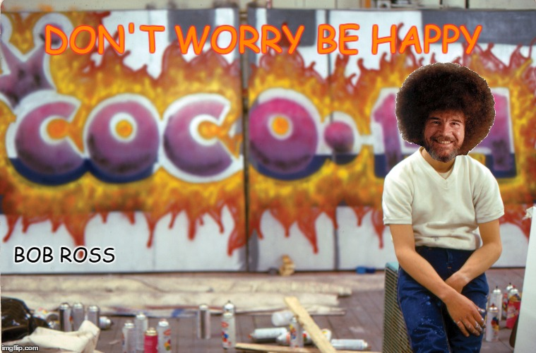 Bob Ross Week -Graffiti Street Artist- A Lafonso event  | DON'T WORRY BE HAPPY BOB ROSS | image tagged in memes,bob ross week,graffiti,street art,bob ross,happy | made w/ Imgflip meme maker