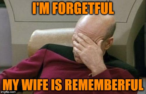 My husband told me this joke | I'M FORGETFUL MY WIFE IS REMEMBERFUL | image tagged in memes,captain picard facepalm | made w/ Imgflip meme maker