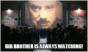 BIG BROTHER IS ALWAYS WATCHING! | made w/ Imgflip meme maker