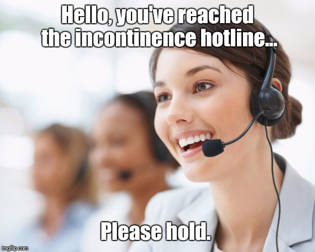Stop... Stop... I'm gonna pee! | Hello, you've reached the incontinence hotline... Please hold. | image tagged in memes,lady on the phone,incontinence,hotline | made w/ Imgflip meme maker