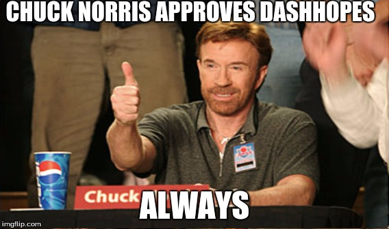 CHUCK NORRIS APPROVES DASHHOPES ALWAYS | made w/ Imgflip meme maker