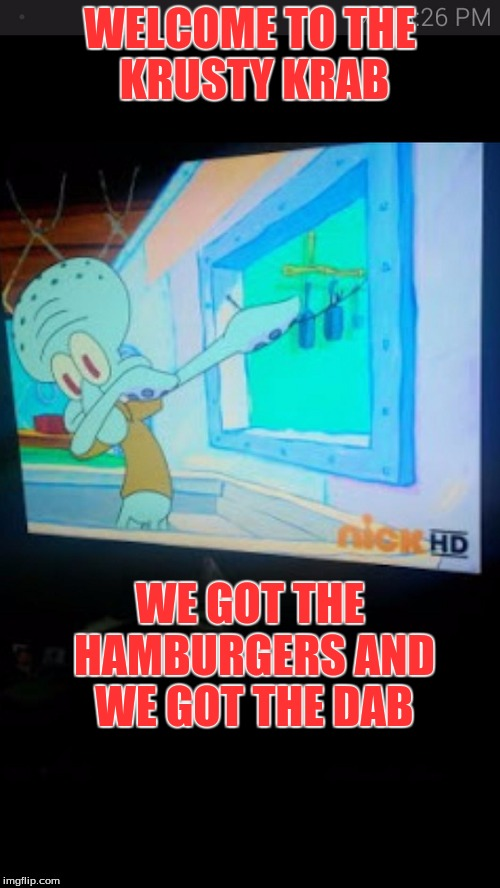Dab, migos' style | WELCOME TO THE KRUSTY KRAB WE GOT THE HAMBURGERS AND WE GOT THE DAB | image tagged in squidward dab,dab,funny,migos,spondebob,haha | made w/ Imgflip meme maker
