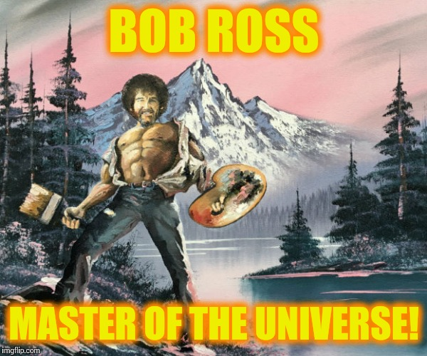 Bob Ross week - a Lafonso event | BOB ROSS MASTER OF THE UNIVERSE! | image tagged in memes,bob ross week | made w/ Imgflip meme maker