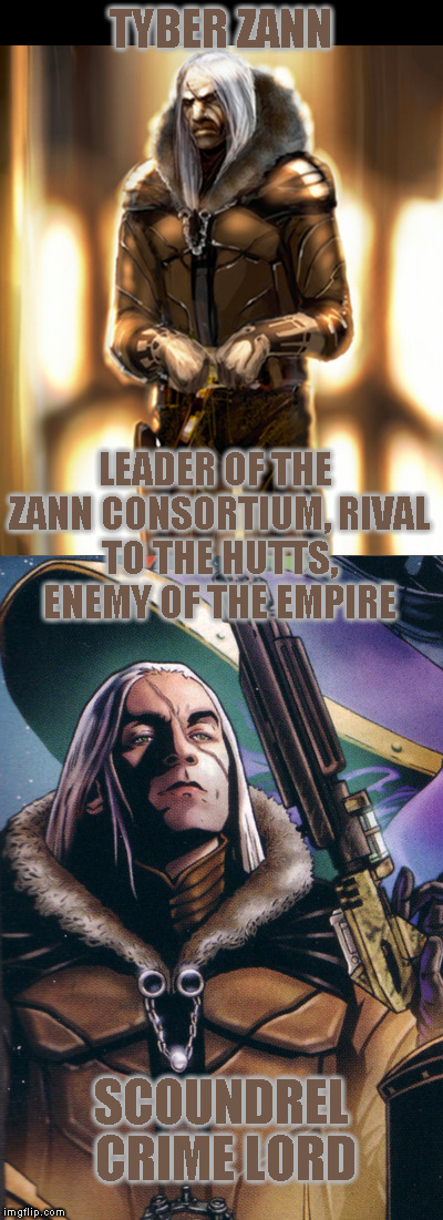 Star Wars Expanded Universe Character Spotlight: Tyber Zann |  TYBER ZANN; LEADER OF THE ZANN CONSORTIUM, RIVAL TO THE HUTTS, ENEMY OF THE EMPIRE; SCOUNDREL CRIME LORD | image tagged in memes,star wars,star wars treu canon,legends,star wars kills disney,star wars eu character spotlight | made w/ Imgflip meme maker