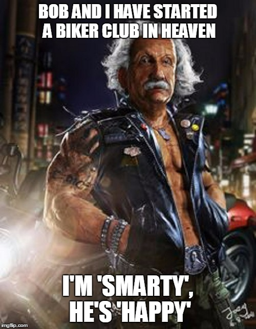 BOB AND I HAVE STARTED A BIKER CLUB IN HEAVEN I'M 'SMARTY', HE'S 'HAPPY' | made w/ Imgflip meme maker