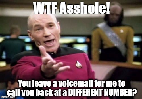 Picard Wtf Meme | WTF Asshole! You leave a voicemail for me to call you back at a DIFFERENT NUMBER? | image tagged in memes,picard wtf | made w/ Imgflip meme maker