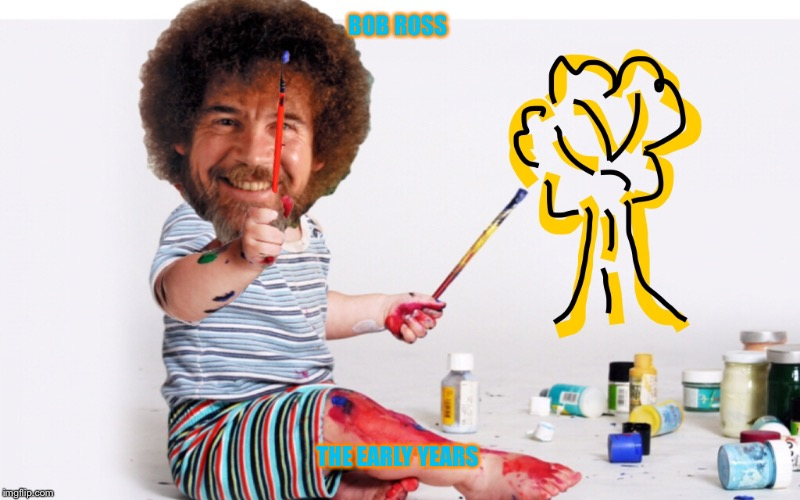 Bob Ross week - a Lafonso event | BOB ROSS THE EARLY YEARS | image tagged in bob ross week | made w/ Imgflip meme maker