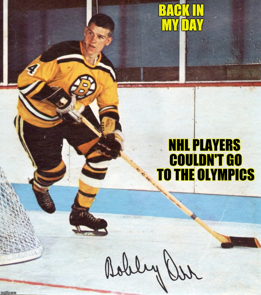 Bobby Orr |  BACK IN MY DAY; NHL PLAYERS COULDN'T GO TO THE OLYMPICS | image tagged in bruins,bobby orr,nhl,stanley cup | made w/ Imgflip meme maker