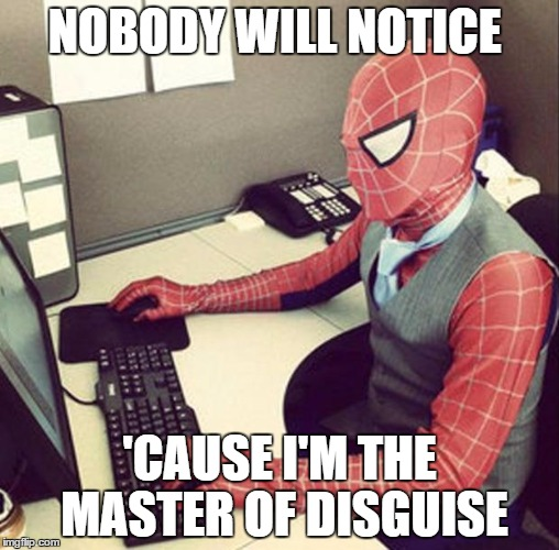 Bussiness spiderman  | NOBODY WILL NOTICE 'CAUSE I'M THE MASTER OF DISGUISE | image tagged in bussiness spiderman | made w/ Imgflip meme maker