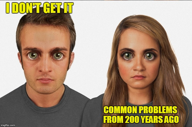 I DON'T GET IT COMMON PROBLEMS FROM 200 YEARS AGO | made w/ Imgflip meme maker