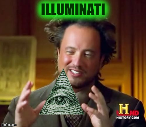 Ancient Aliens Meme | ILLUMINATI | image tagged in memes,ancient aliens | made w/ Imgflip meme maker