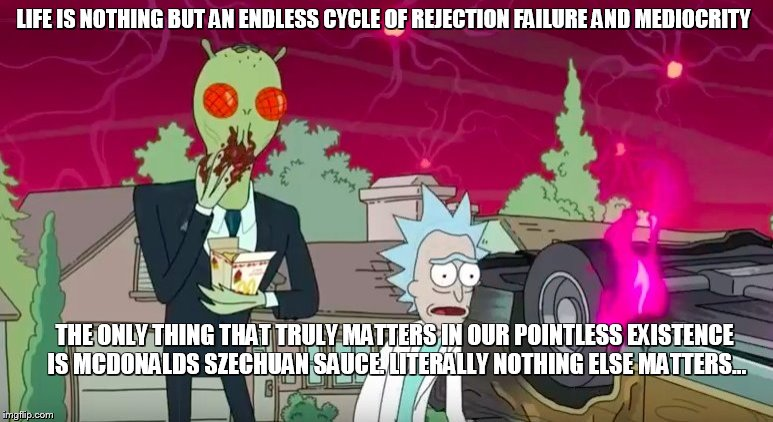 9 SEASONS RICKANDMORTY.COM RICK AND MORTY FOREVER YEARS  | LIFE IS NOTHING BUT AN ENDLESS CYCLE OF REJECTION FAILURE AND MEDIOCRITY THE ONLY THING THAT TRULY MATTERS IN OUR POINTLESS EXISTENCE IS MCD | image tagged in rick and morty,season 3,szechuan sauce | made w/ Imgflip meme maker
