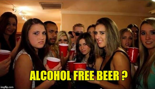 That's disgusting | ALCOHOL FREE BEER ? | image tagged in that's disgusting | made w/ Imgflip meme maker